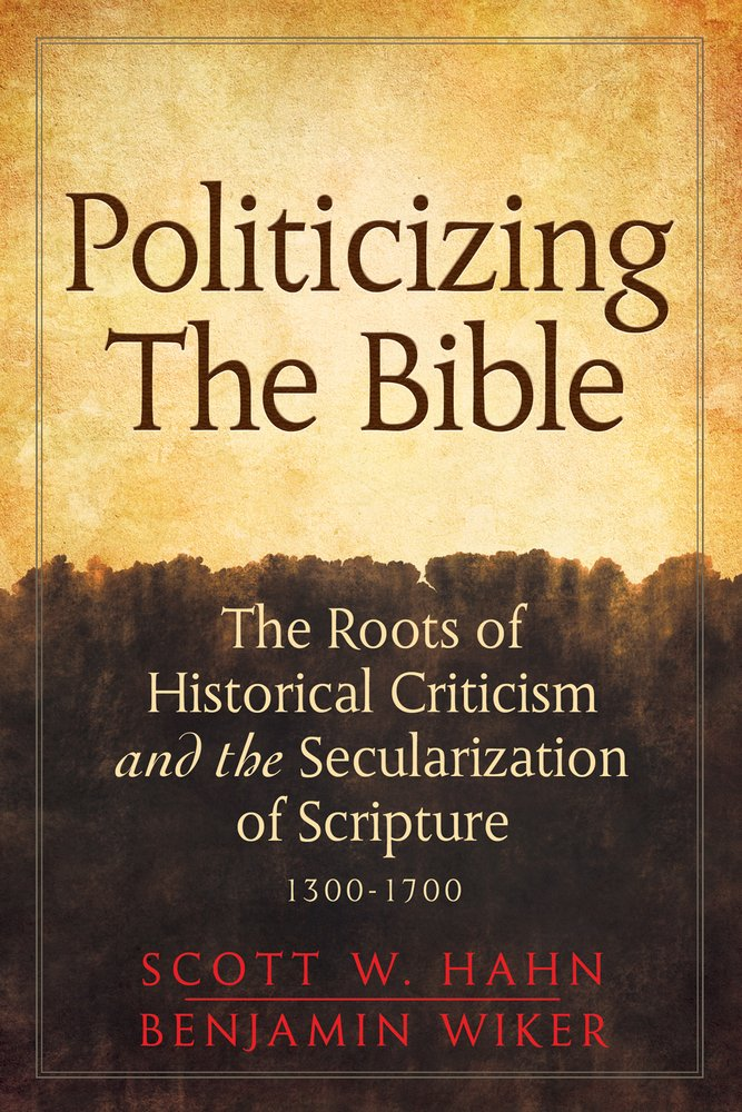 Politicizing the Bible: The Roots of Historical Criticism and the Secularization of Scripture 1300-1